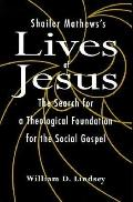 Shailer Mathew's Lives of Jesus The Search for a Theological Foundation for the Social Gospel
