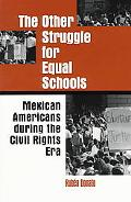 Other Struggle for Equal Schools Mexican Americans During the Civil Rights Movement
