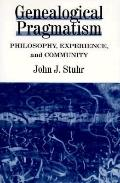 Genealogical Pragmatism Philosophy, Experience, and Community