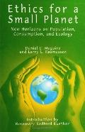 Ethics for a Small Planet New Horizons on Population, Consumption, and Ecology
