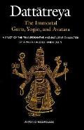 Dattatreya the Immortal Guru, Yogi and Avatara A Study of the Tranformative and Inlusive Cha...