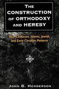 The Construction of Orthodoxy and Heresy: Neo-Confucian, Islamic, Jewish, and Early Christia...