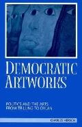 Democratic Artworks Politics and the Arts from Trilling to Dylan