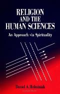 Religion and the Human Sciences An Approach Via Spirituality