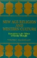 New Age Religion and Western Culture Esotericism in the Mirror of Secular Thought