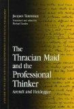The Thracian Maid and the Professional Thinker: Arendt and Heidegger (Suny Series in Contemp...