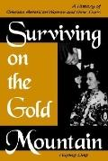 Surviving on the Gold Mountain A History of Chinese American Women and Their Lives