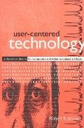 User-Centered Technology A Rhetorical Theory for Computers and Other Mundane Artifacts