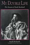 My Double Life The Memoirs of Sarah Bernhardt