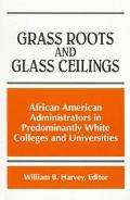 Grass Roots and Glass Ceilings African American Administrators in Predominantly White Colleg...