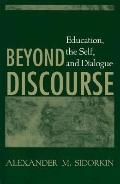 Beyond Discourse Education, the Self, and Dialogue