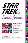 Star Trek and Sacred Ground Explorations of Star Trek, Religion, and American Culture