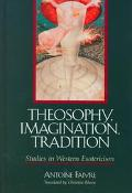 Theosophy, Imagination, Tradition Studies in Western Esotericism