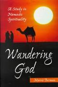 Wandering God A Study in Nomadic Spirituality