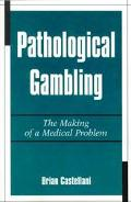 Pathological Gambling The Making of a Medical Problem