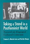 Taking a Stand in a Postfeminist World Toward an Engaged Cultural Criticism