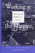 Working at the Margins Moving Off Welfare in America