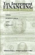 Tax Increment Financing and Economic Development Uses, Structures, and Impacts