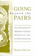 Going Beyond the Pairs The Coincidence of Opposites in German Romanticism, Zen, and Deconstr...