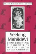 Seeking Mahadevi Constructing the Indentities of the Hindu Great Goddess