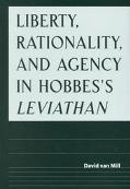 Liberty, Rationality, and Agency in Hobbes's Leviathan