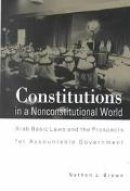 Constitutions in a Nonconstitutional World Arab Basic Laws and the Prospects for Accountable...