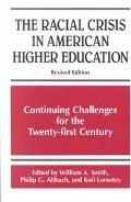 Racial Crisis in American Higher Education Continuing Challenges for the Twenty-First Century