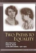 Two Paths to Equality Alice Paul and Ethel M. Smith in the Era Debate, 1921-1929