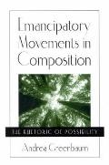 Emancipatory Movements in Composition The Rhetoric of Possibility