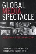 Global Media Spectacle News War over Hong Kong