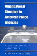 Organizational Structure in American Police Agencies Context, Complexity, and Control