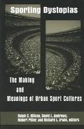 Sporting Dystopias The Making and Meaning of Urban Sport Cultures