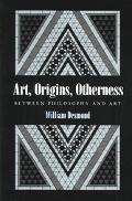 Art, Origins, Otherness Between Philosophy and Art