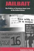 Jailbait The Politics of Statutory Rape Laws in the United States