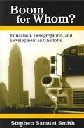 Boom for Whom? Education, Desegregation, and Development in Charlotte