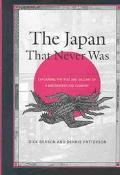 Japan That Never Was Explaining the Rise and Decline of a Misunderstood Country