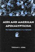 Aids And American Apocalypticism The Cultural Semiotics Of An Epidemic