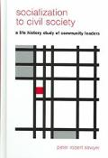 Socialization To Civil Society A Life-History Study Of Community Leaders