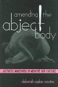 Amending the Abject Body Aesthetic Makeovers in Medicine and Culture