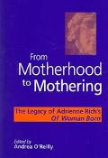 From Motherhood to Mothering The Legacy of Adrienne Rich's Of Woman Born