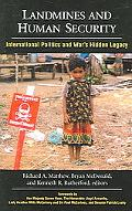 Landmines And Human Security International Politics And War's Hidden Legacy