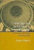 Cosmology And Architecture in Premodern Islam An Architectural Reading of Mystical Ideas