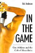 In The Game Gay Athletes And The Cult Of Masculinity
