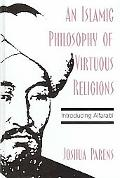 Islamic Philosophy of Virtuous Religions Introducing Alfarabi