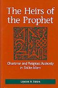 Heirs of the Prophet: Charisma and Religious Authority in Shi'ite Islam
