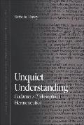 Unquiet Understanding Gadamer's Philosophical Hermeneutics