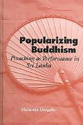Popularizing Buddhism Preaching As Performance in Sri Lanka