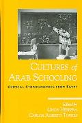 Cultures of Arab Schooling Critical Ethnographies from Egypt