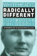 Whitehead's Radically Different Postmodern Philosophy An Argument for Its Contemporary Relev...