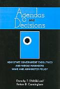 Agendas and Decisions: How State Government Executives and Middle Managers Make and Administ...